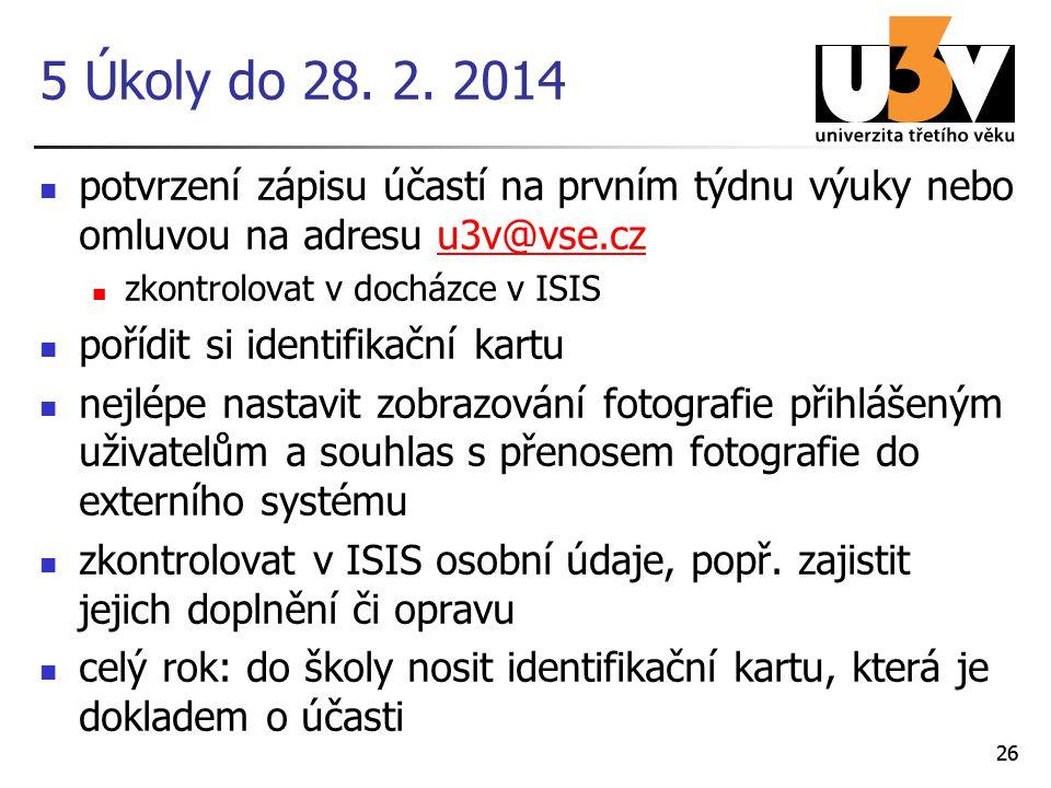 5 Úkoly do 28. 2. 2014 potvrzení zápisu účastí na prvním týdnu výuky nebo omluvou na adresu u3v@vse.cz.