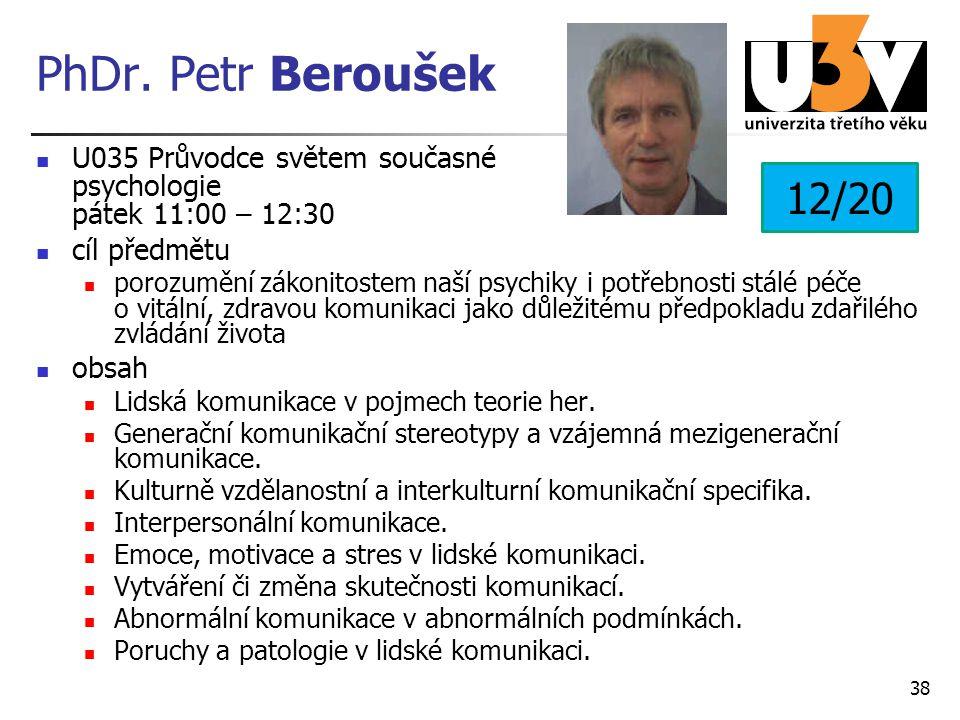 PhDr. Petr Beroušek U035 Průvodce světem současné psychologie pátek 11:00 – 12:30. cíl předmětu.
