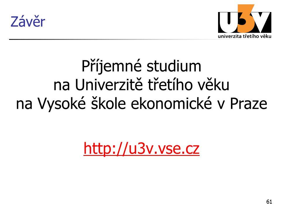 Závěr Příjemné studium na Univerzitě třetího věku na Vysoké škole ekonomické v Praze. http://u3v.vse.cz.