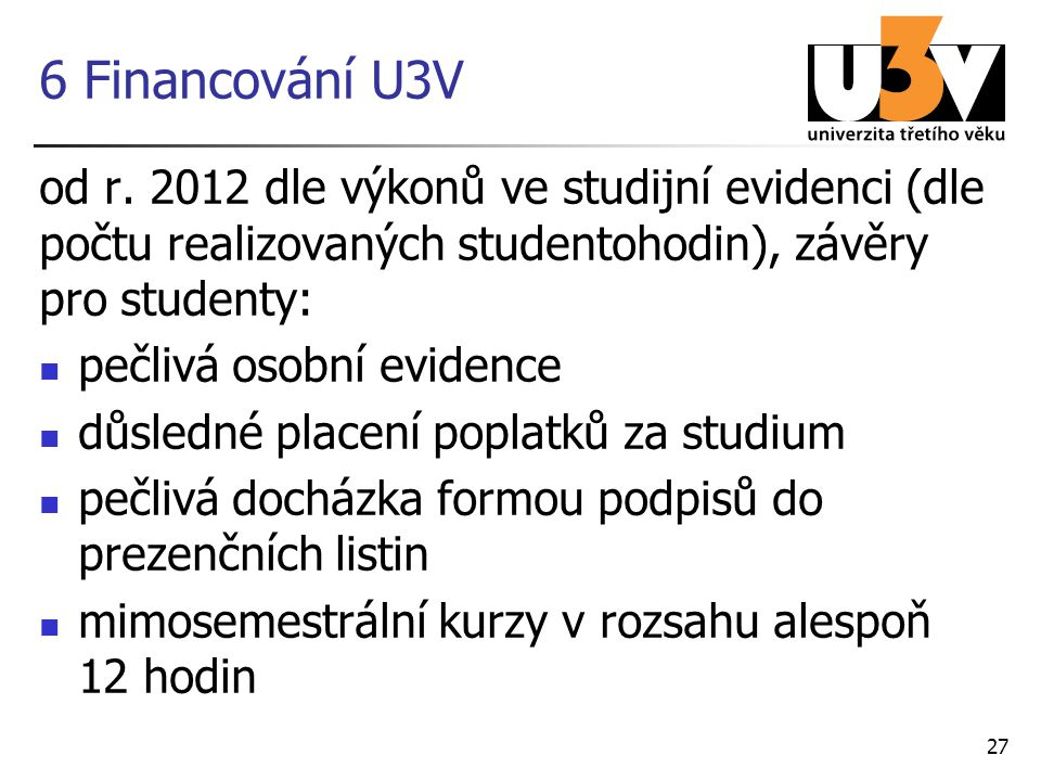 6 Financování U3V od r. 2012 dle výkonů ve studijní evidenci (dle počtu realizovaných studentohodin), závěry pro studenty:
