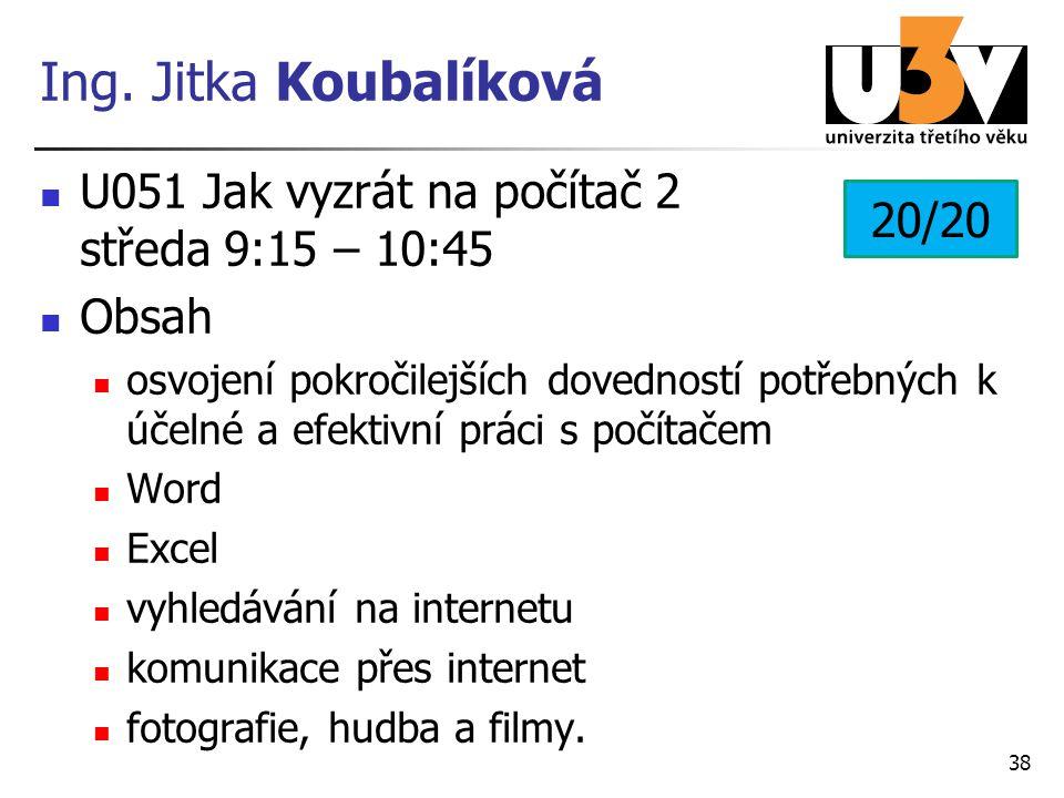 Ing. Jitka Koubalíková U051 Jak vyzrát na počítač 2 středa 9:15 – 10:45. Obsah.