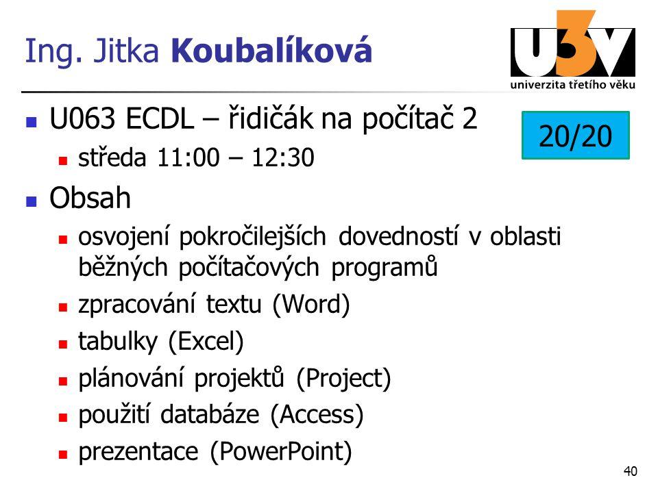 Ing. Jitka Koubalíková U063 ECDL – řidičák na počítač 2 20/20 Obsah