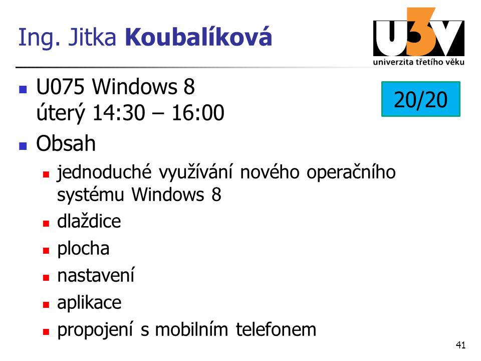 Ing. Jitka Koubalíková U075 Windows 8 úterý 14:30 – 16:00 20/20 Obsah