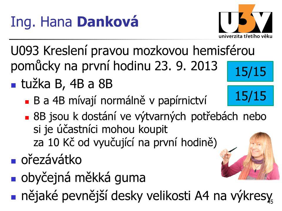 Ing. Hana Danková U093 Kreslení pravou mozkovou hemisférou pomůcky na první hodinu 23. 9. 2013. tužka B, 4B a 8B.