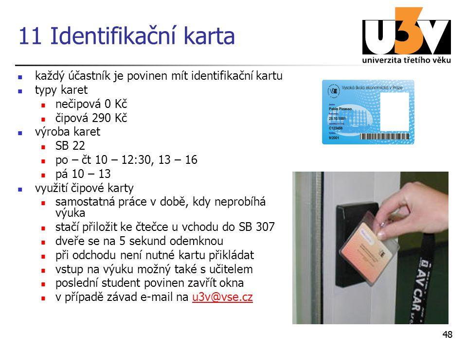 11 Identifikační karta každý účastník je povinen mít identifikační kartu. typy karet. nečipová 0 Kč.