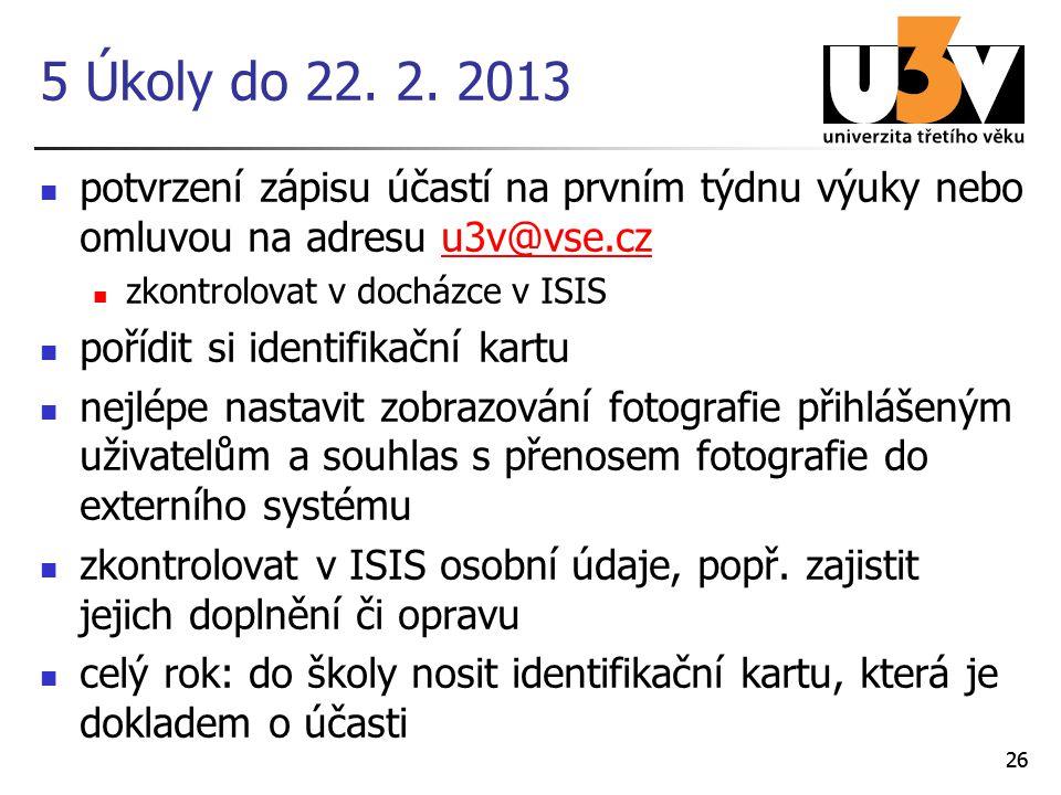 5 Úkoly do 22. 2. 2013 potvrzení zápisu účastí na prvním týdnu výuky nebo omluvou na adresu u3v@vse.cz.