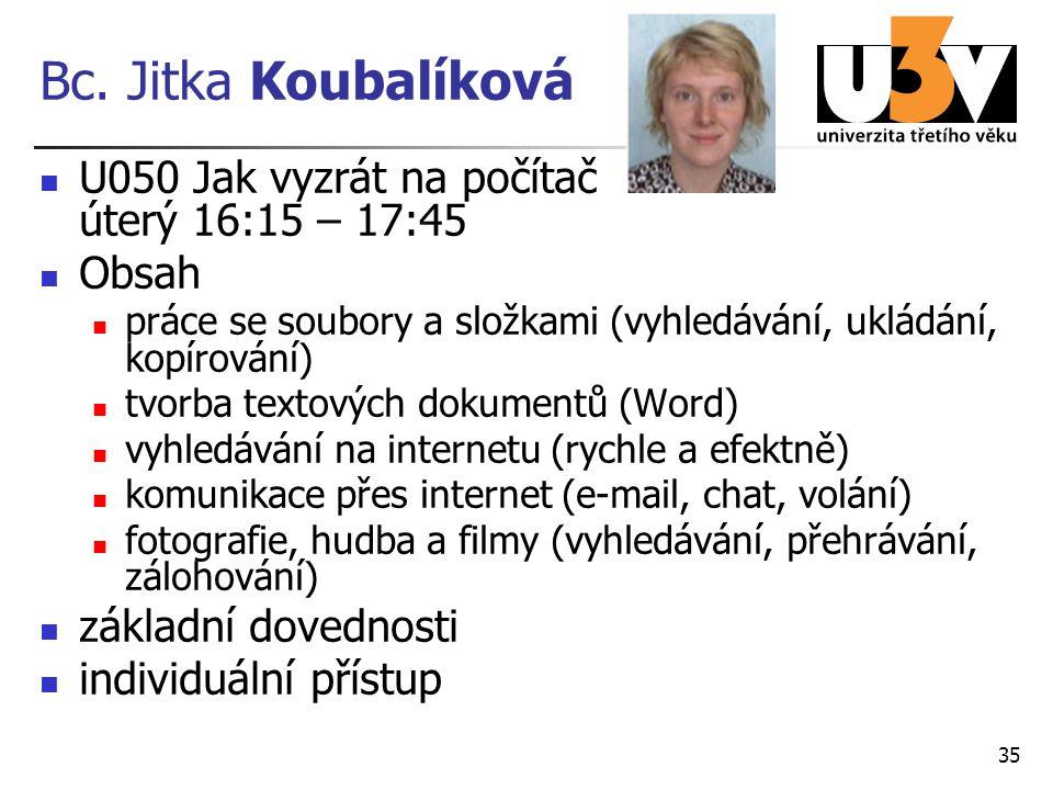 Bc. Jitka Koubalíková U050 Jak vyzrát na počítač úterý 16:15 – 17:45