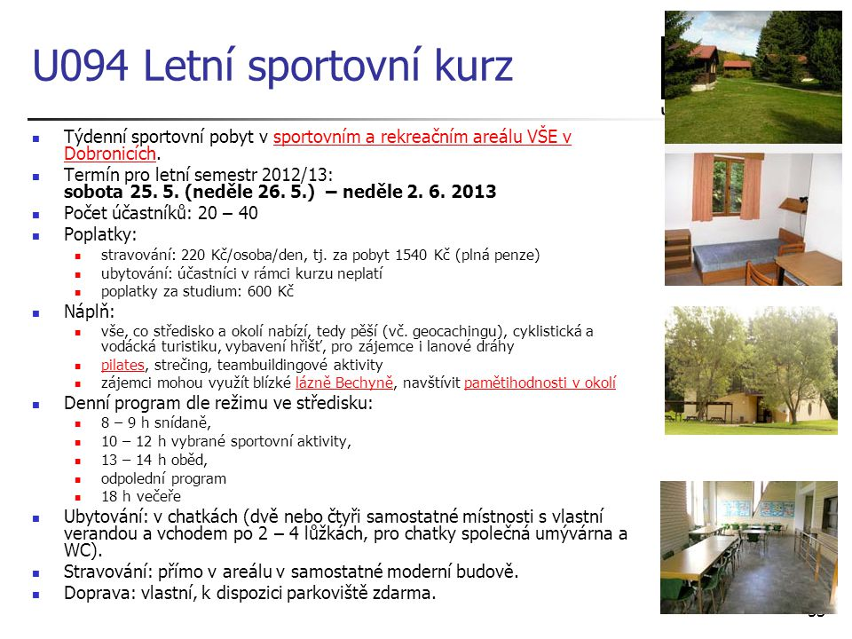 U094 Letní sportovní kurz Týdenní sportovní pobyt v sportovním a rekreačním areálu VŠE v Dobronicích.