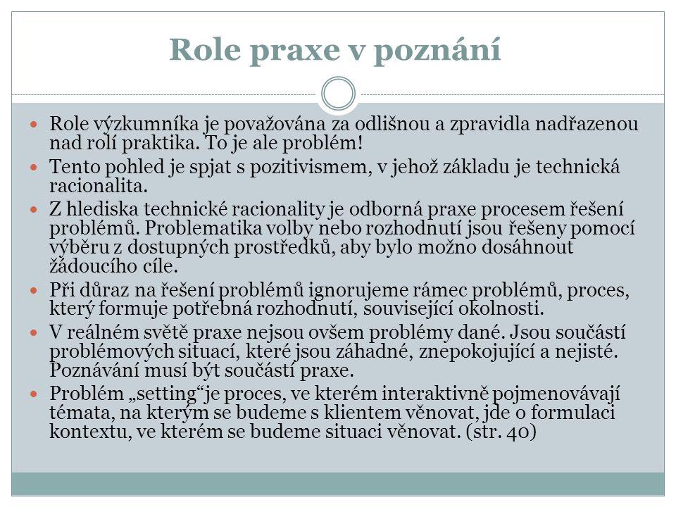Role praxe v poznání Role výzkumníka je považována za odlišnou a zpravidla nadřazenou nad rolí praktika. To je ale problém!