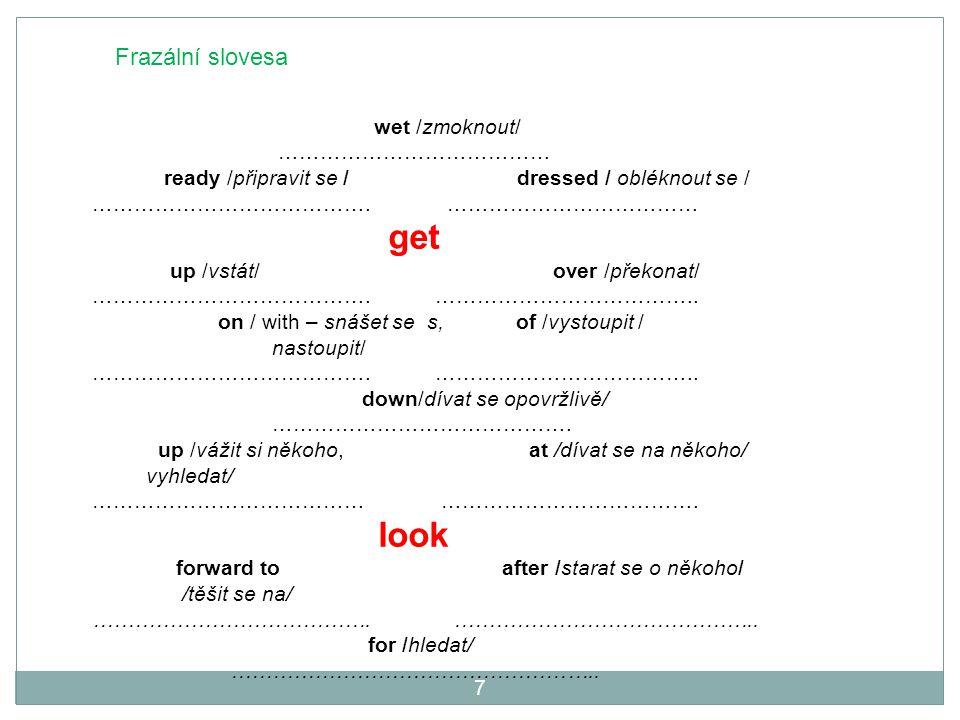 look Frazální slovesa wet /zmoknout/ …………………………………