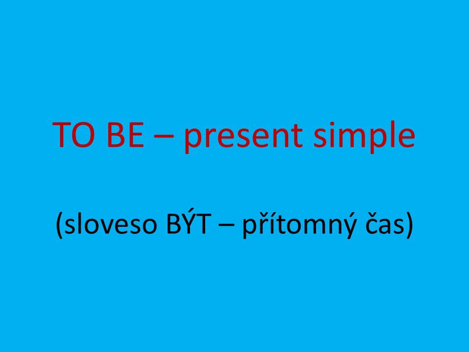 TO BE – present simple (sloveso BÝT – přítomný čas)