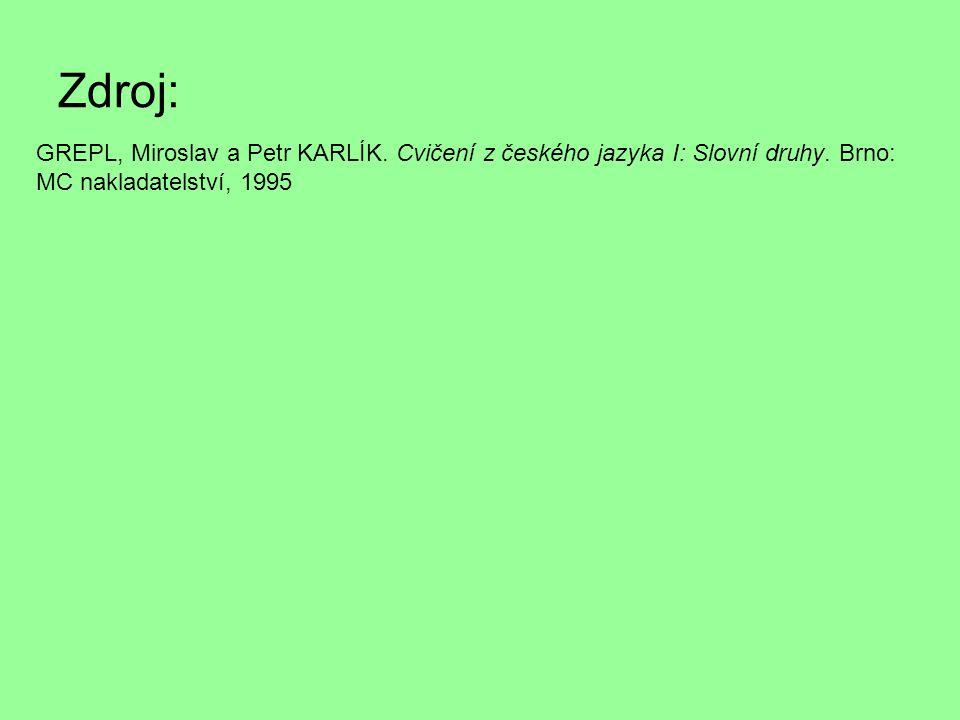 Zdroj: GREPL, Miroslav a Petr KARLÍK. Cvičení z českého jazyka I: Slovní druhy.