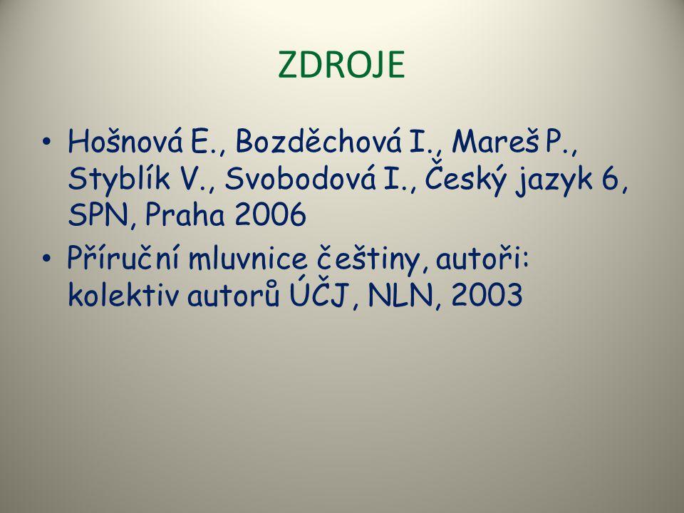 ZDROJE Hošnová E., Bozděchová I., Mareš P., Styblík V., Svobodová I., Český jazyk 6, SPN, Praha 2006.
