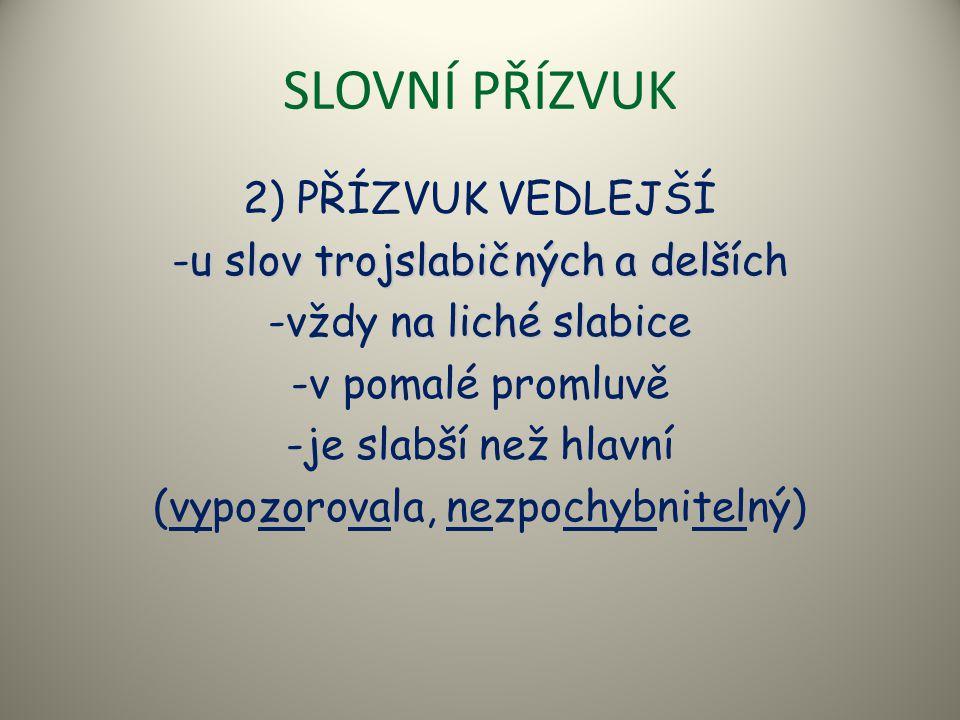 SLOVNÍ PŘÍZVUK 2) PŘÍZVUK VEDLEJŠÍ u slov trojslabičných a delších