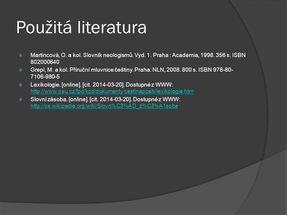 Použitá literatura Martincová, O. a kol. Slovník neologismů. Vyd. 1. Praha : Academia, 1998. 356 s. ISBN 802000640.