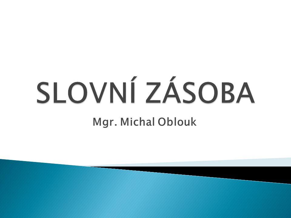 SLOVNÍ ZÁSOBA Mgr. Michal Oblouk