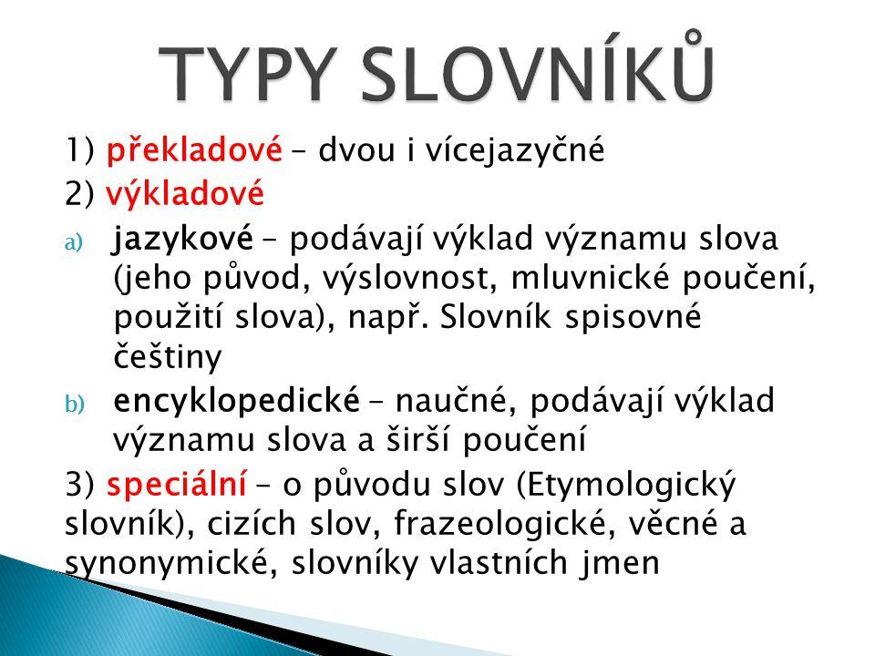 TYPY SLOVNÍKŮ 1) překladové – dvou i vícejazyčné 2) výkladové
