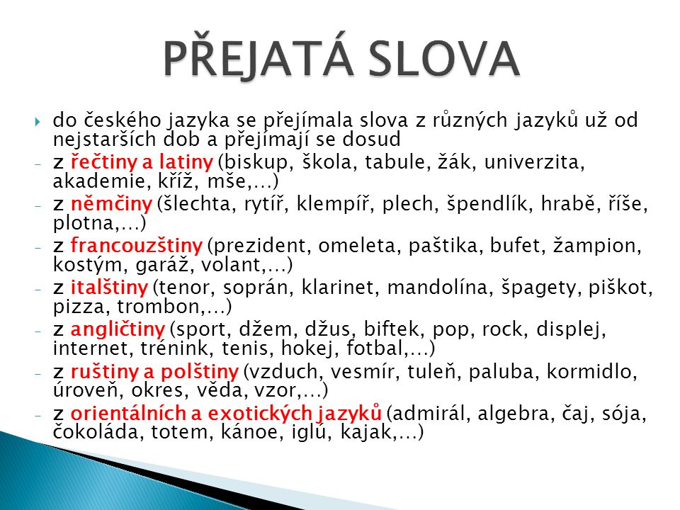 PŘEJATÁ SLOVA do českého jazyka se přejímala slova z různých jazyků už od nejstarších dob a přejímají se dosud.