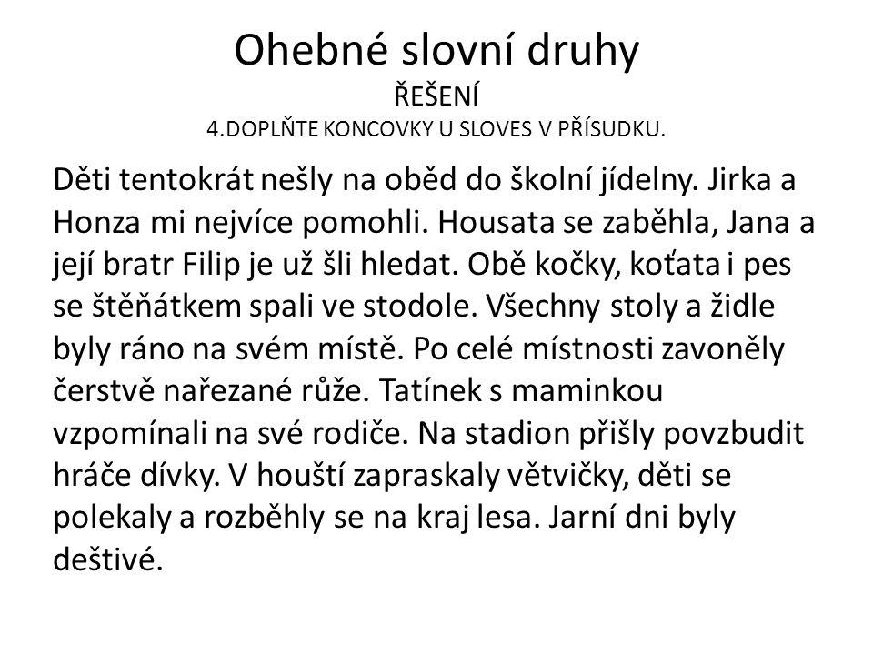 Ohebné slovní druhy ŘEŠENÍ 4.DOPLŇTE KONCOVKY U SLOVES V PŘÍSUDKU.