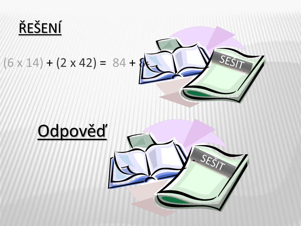 Odpověď Řešení (6 x 14) + (2 x 42) = 84 + 84 = 168