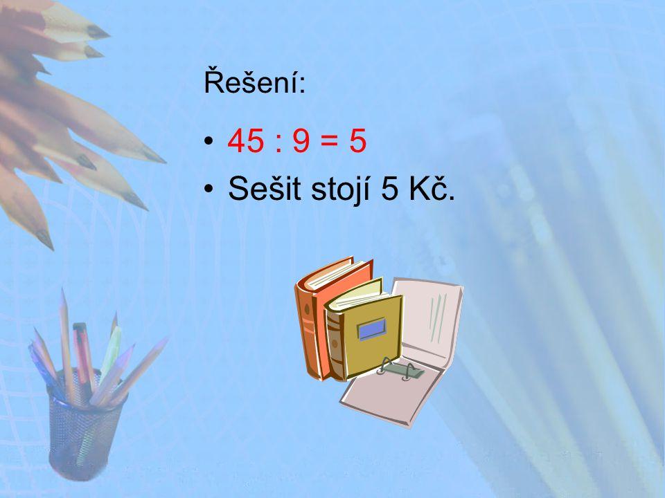 Řešení: 45 : 9 = 5 Sešit stojí 5 Kč.