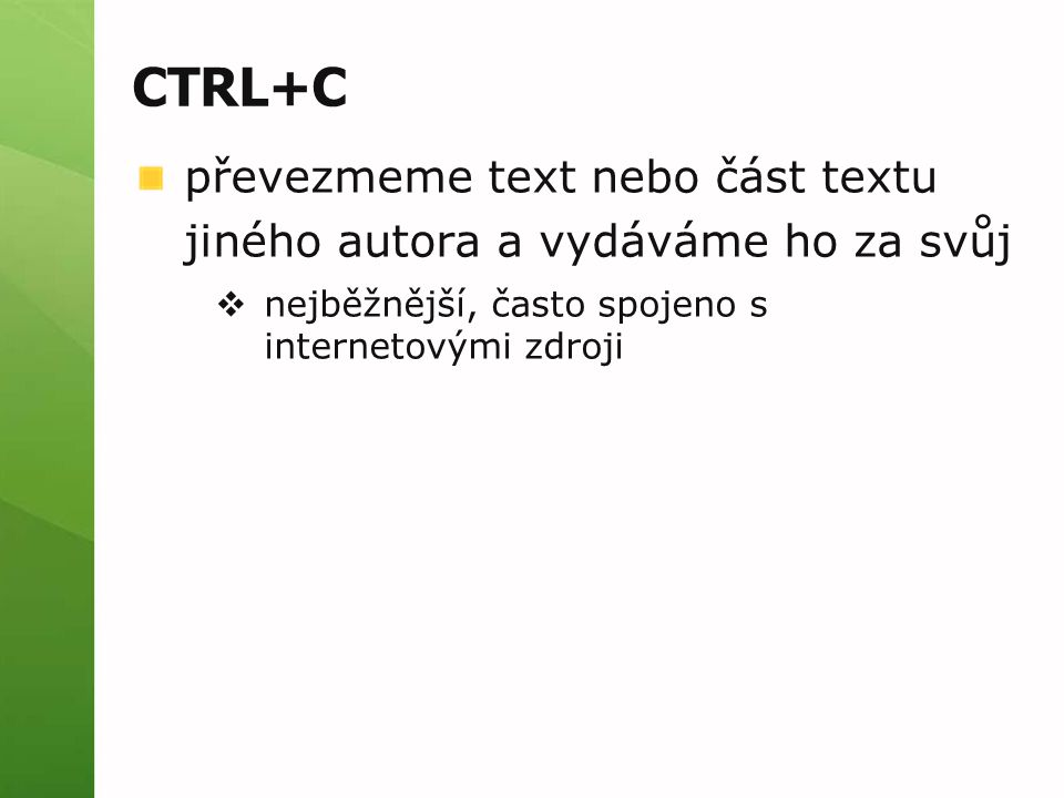 CTRL+C převezmeme text nebo část textu jiného autora a vydáváme ho za svůj.