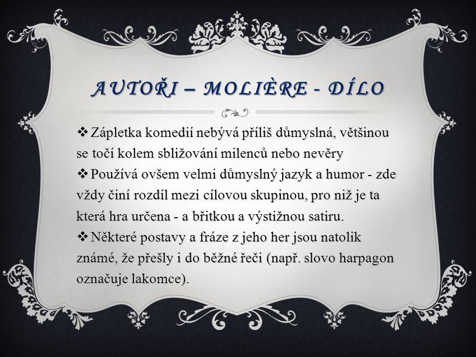 Autoři – Molière - dílo Zápletka komedií nebývá příliš důmyslná, většinou se točí kolem sbližování milenců nebo nevěry.