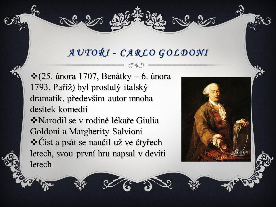 Autoři - Carlo Goldoni (25. února 1707, Benátky – 6. února 1793, Paříž) byl proslulý italský dramatik, především autor mnoha desítek komedií.