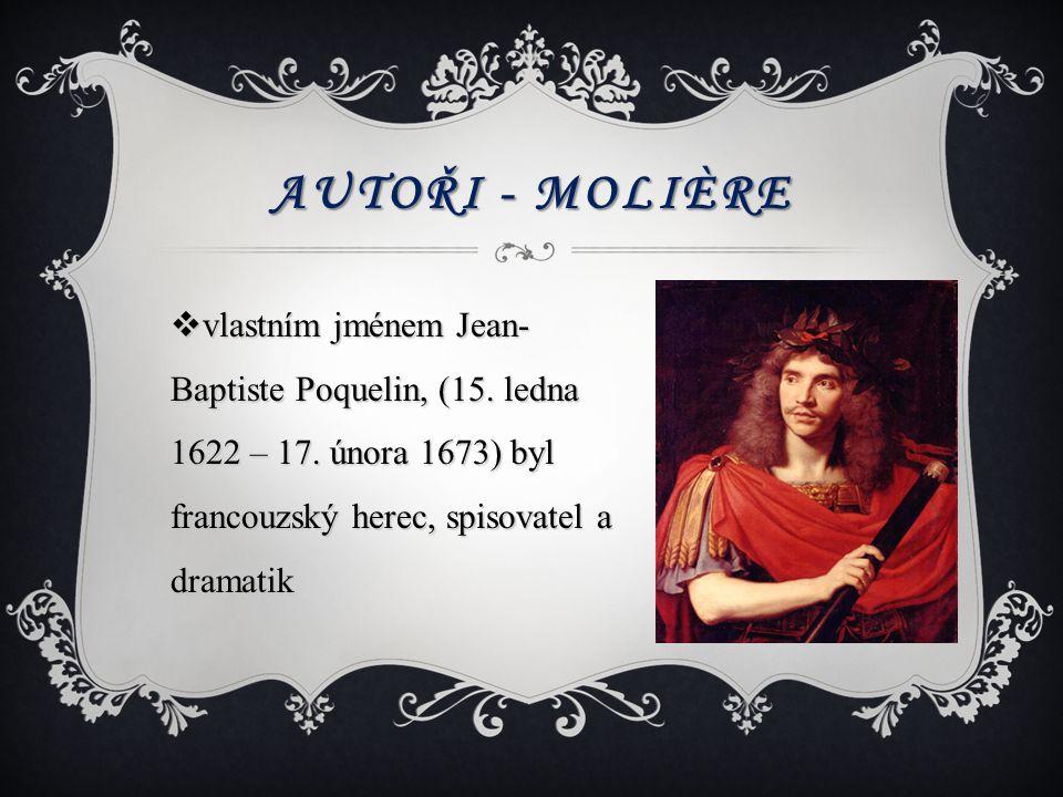 Autoři - Molière vlastním jménem Jean-Baptiste Poquelin, (15.