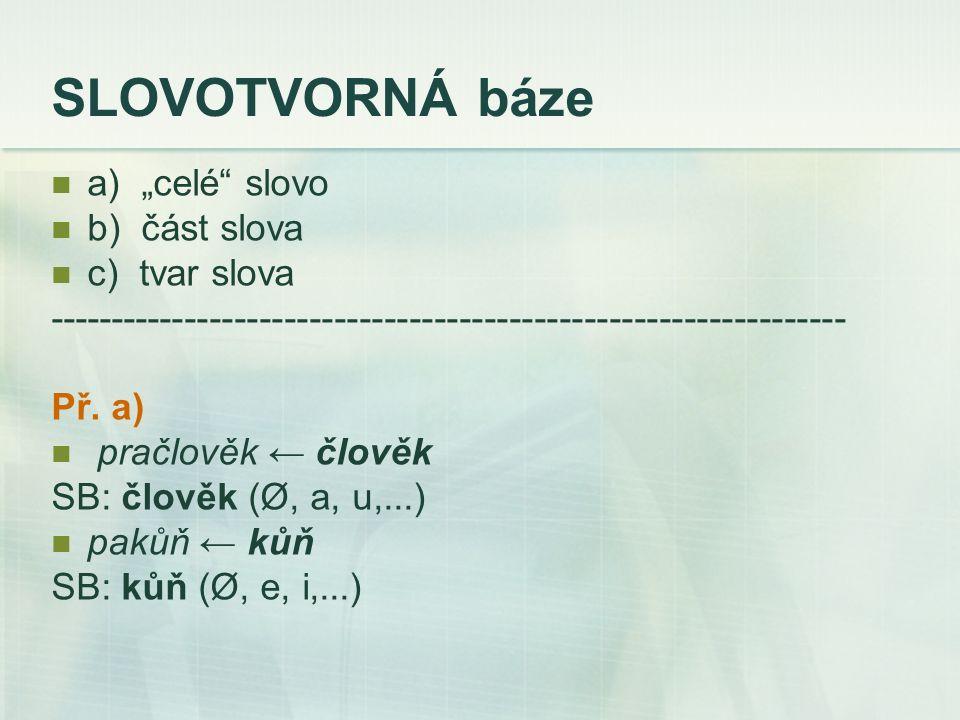 """SLOVOTVORNÁ báze a) """"celé slovo b) část slova c) tvar slova"""