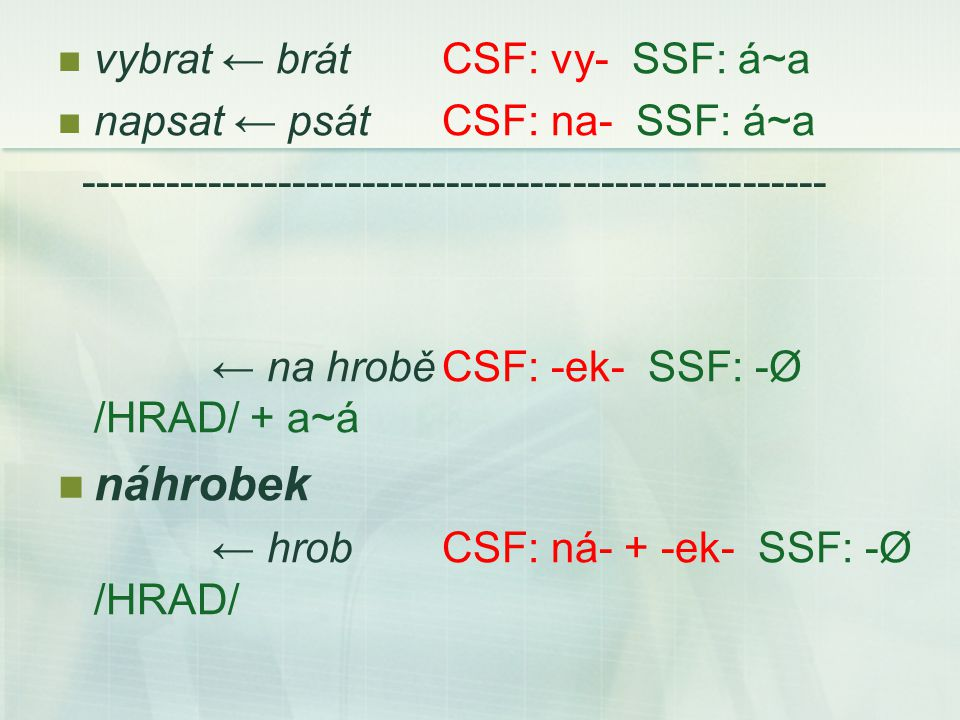 náhrobek vybrat ← brát CSF: vy- SSF: á~a