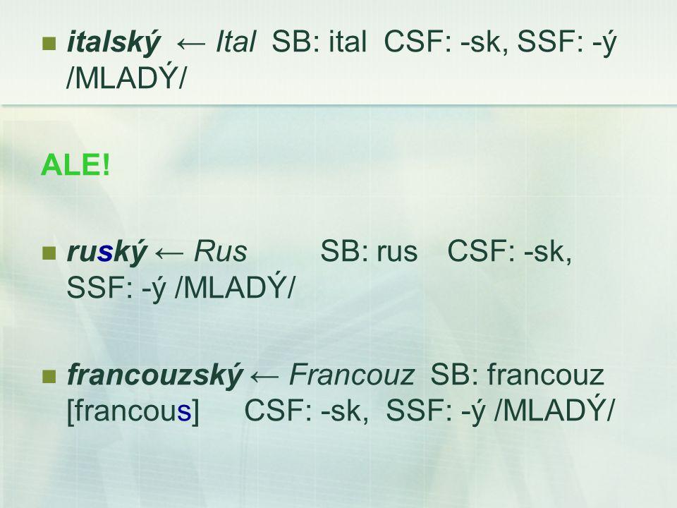 italský ← Ital SB: ital CSF: -sk, SSF: -ý /MLADÝ/