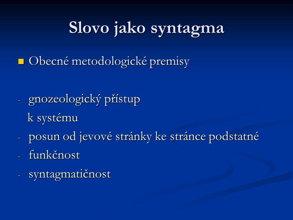 Slovo jako syntagma Obecné metodologické premisy gnozeologický přístup