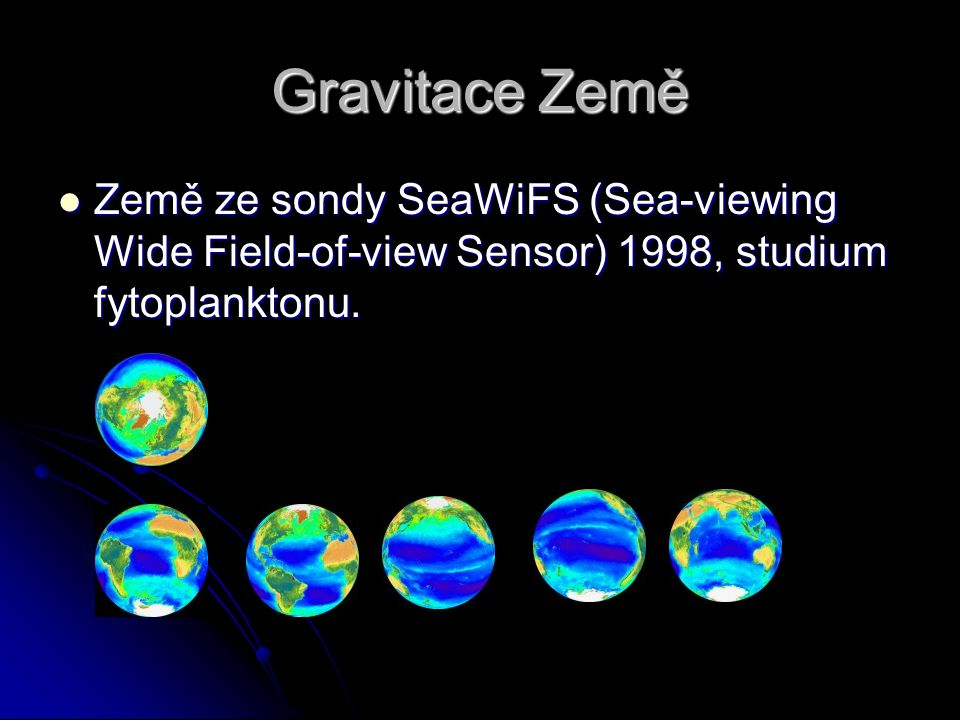 Gravitace Země Země ze sondy SeaWiFS (Sea-viewing Wide Field-of-view Sensor) 1998, studium fytoplanktonu.