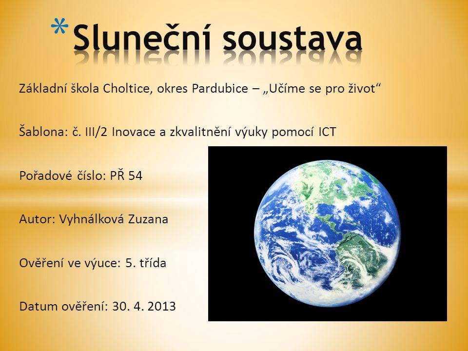 """Sluneční soustava Základní škola Choltice, okres Pardubice – """"Učíme se pro život Šablona: č. III/2 Inovace a zkvalitnění výuky pomocí ICT."""