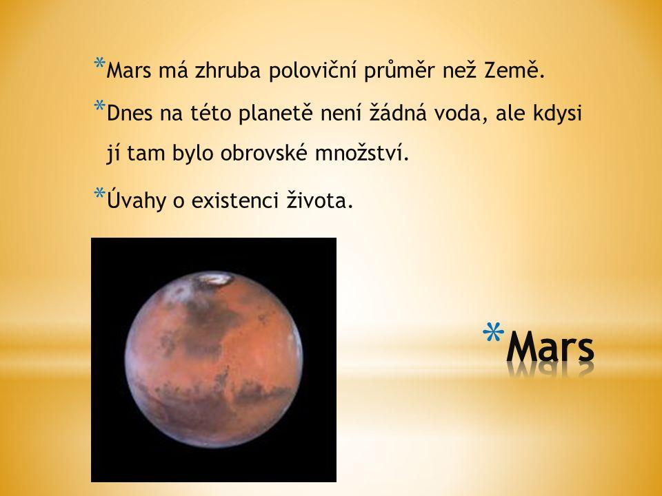 Mars Mars má zhruba poloviční průměr než Země.