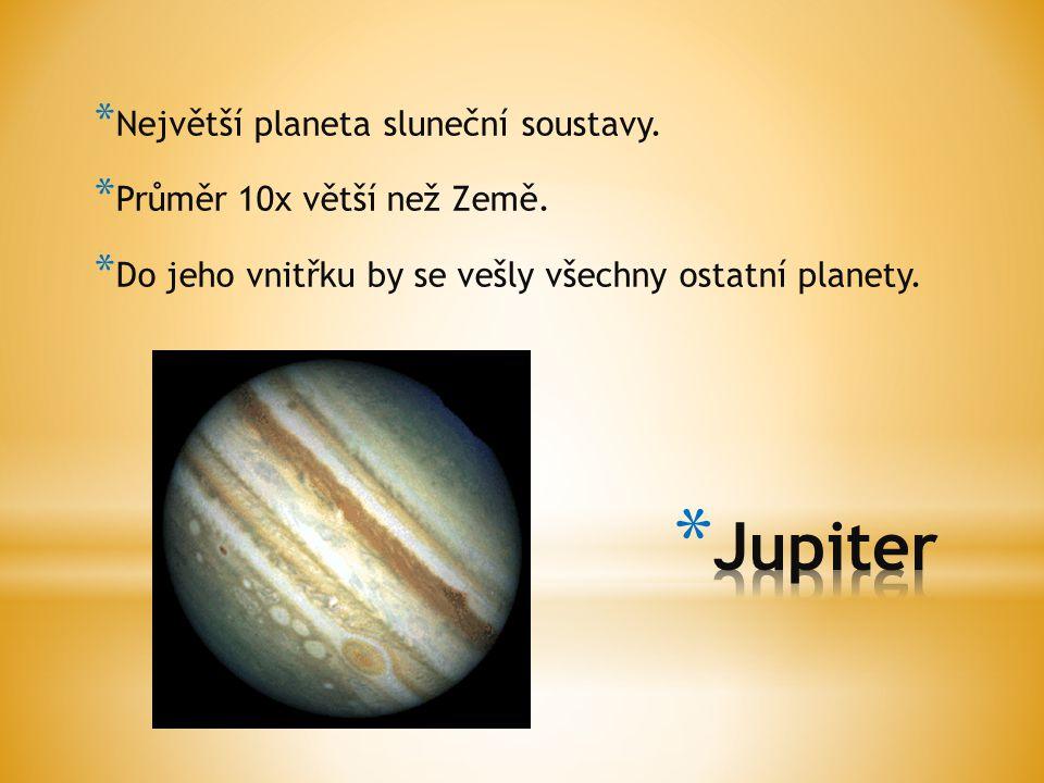 Jupiter Největší planeta sluneční soustavy. Průměr 10x větší než Země.