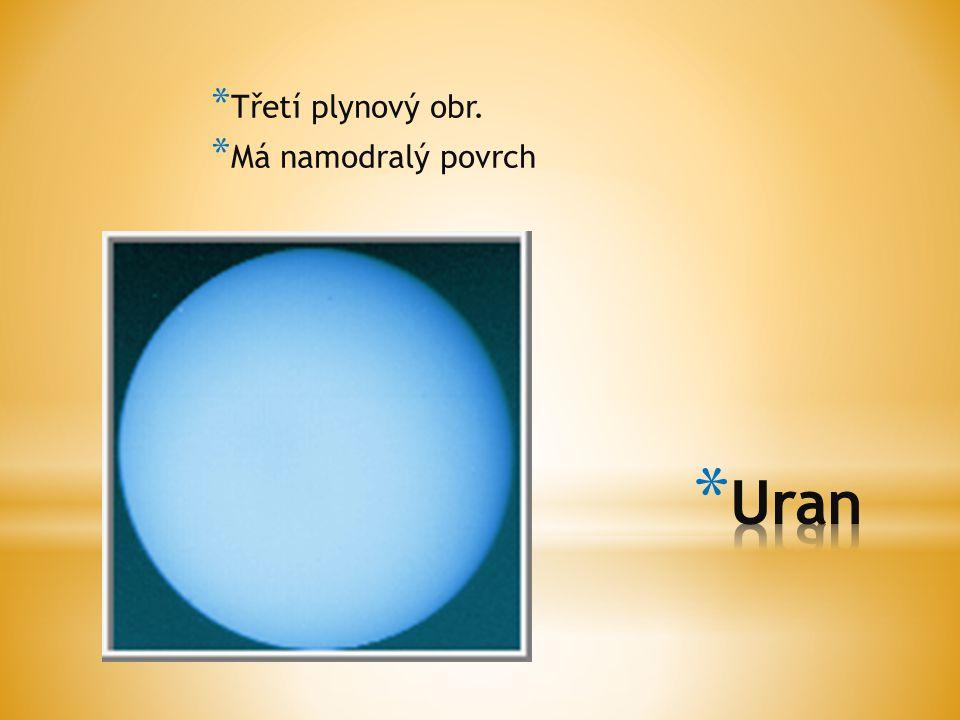 Třetí plynový obr. Má namodralý povrch Uran