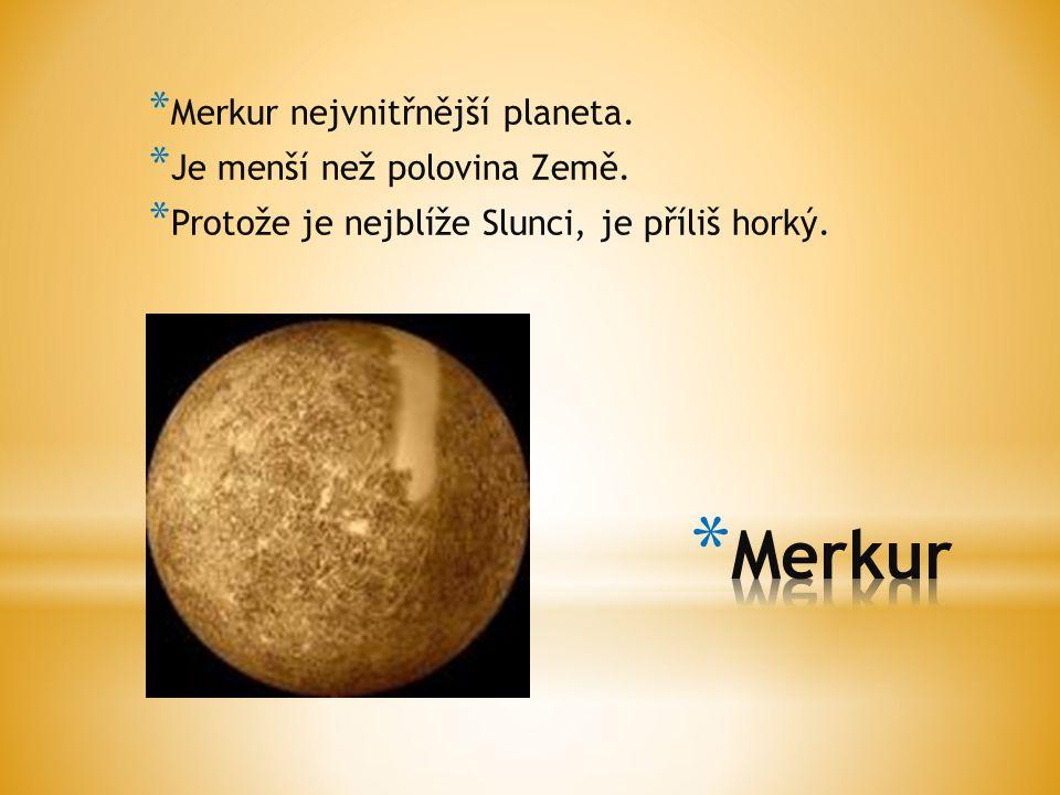 Merkur Merkur nejvnitřnější planeta. Je menší než polovina Země.