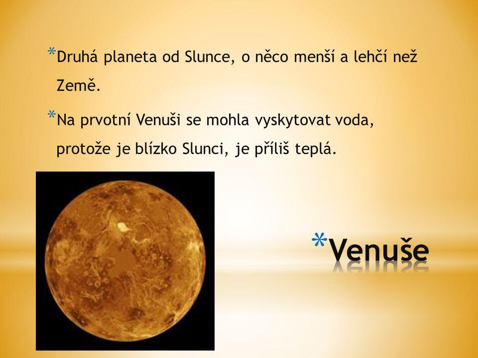 Venuše Druhá planeta od Slunce, o něco menší a lehčí než Země.
