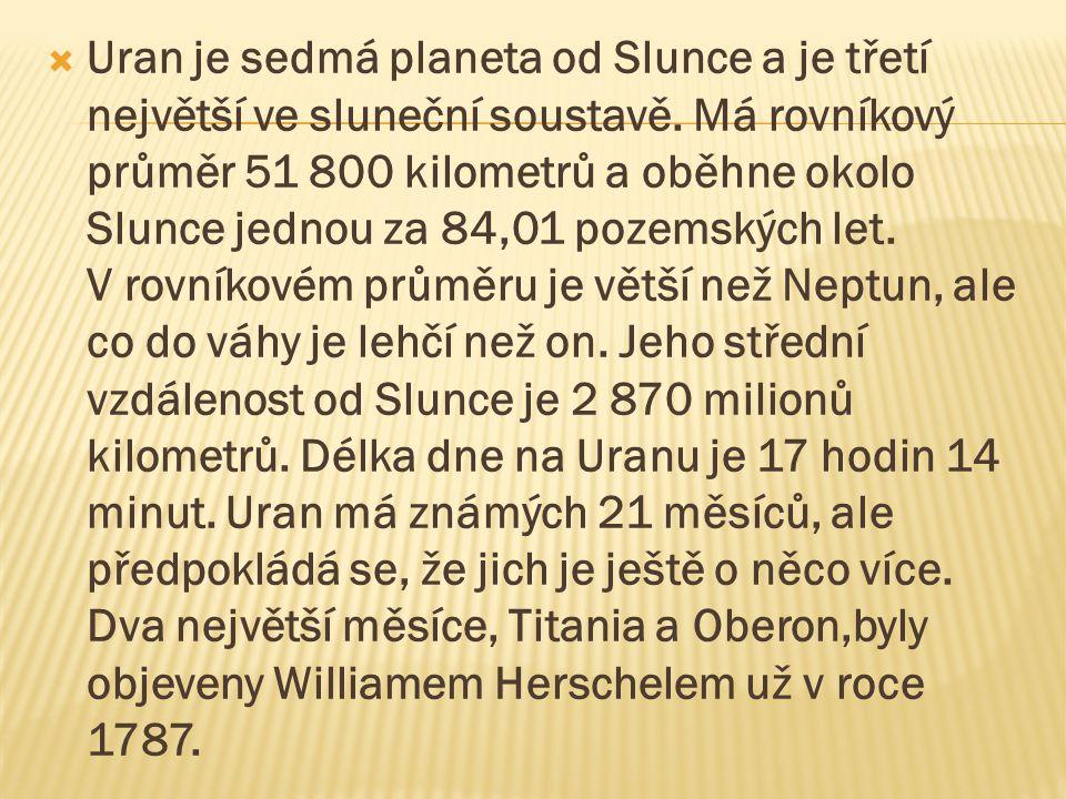 Uran je sedmá planeta od Slunce a je třetí největší ve sluneční soustavě.