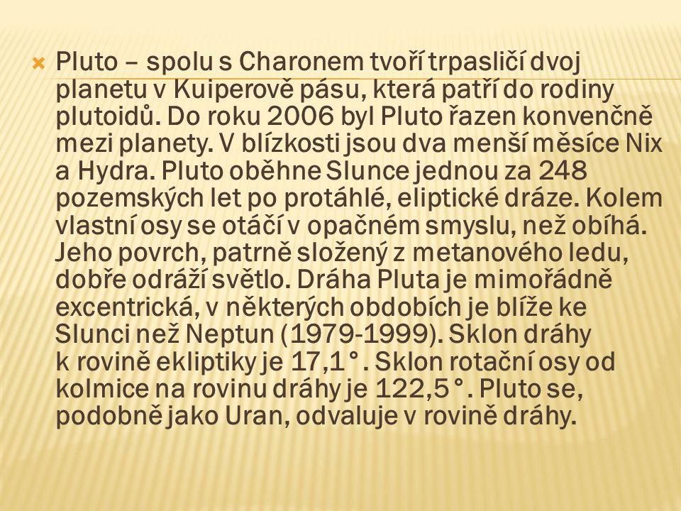 Pluto – spolu s Charonem tvoří trpasličí dvoj planetu v Kuiperově pásu, která patří do rodiny plutoidů.
