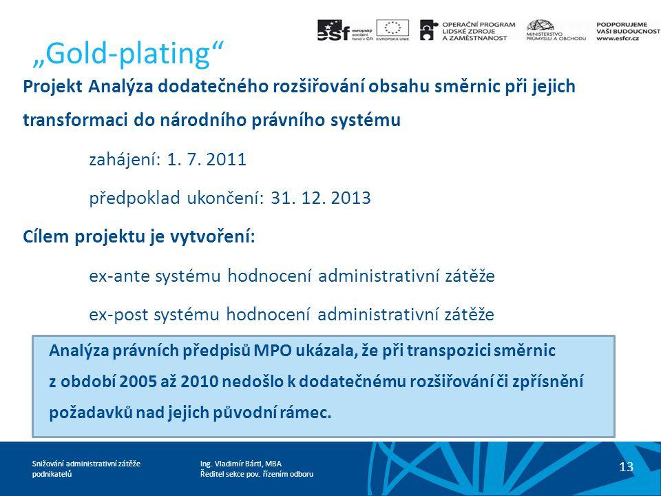 """""""Gold-plating Projekt Analýza dodatečného rozšiřování obsahu směrnic při jejich transformaci do národního právního systému."""