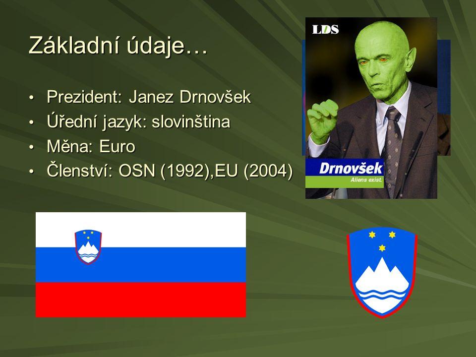 Základní údaje… Prezident: Janez Drnovšek Úřední jazyk: slovinština