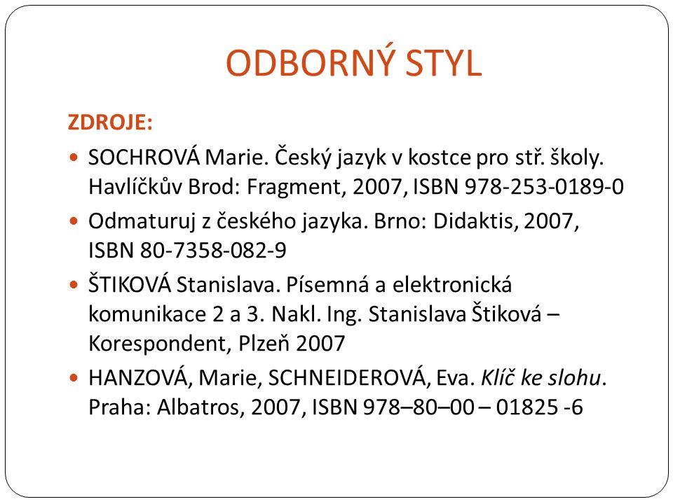 ODBORNÝ STYL ZDROJE: SOCHROVÁ Marie. Český jazyk v kostce pro stř. školy. Havlíčkův Brod: Fragment, 2007, ISBN 978-253-0189-0.