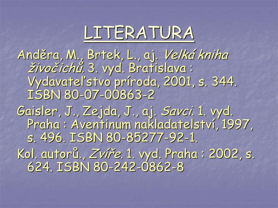 LITERATURA Anděra, M., Brtek, L., aj. Velká kniha živočichů. 3. vyd. Bratislava : Vydavateľstvo príroda, 2001, s. 344. ISBN 80-07-00863-2.