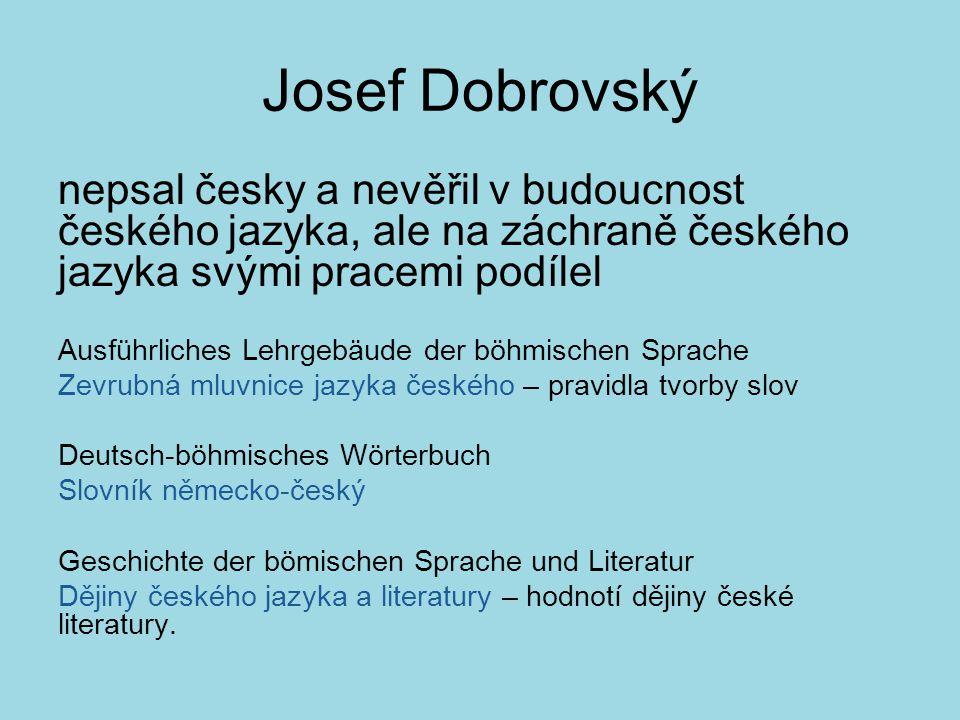 Josef Dobrovský nepsal česky a nevěřil v budoucnost českého jazyka, ale na záchraně českého jazyka svými pracemi podílel.