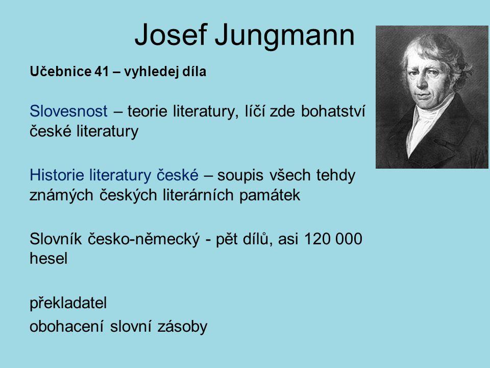 Josef Jungmann Učebnice 41 – vyhledej díla. Slovesnost – teorie literatury, líčí zde bohatství české literatury.