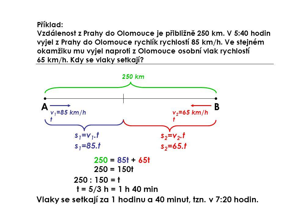 A B s1=v1.t s2=v2.t s1=85.t s2=65.t 250 = 85t + 65t 250 = 150t