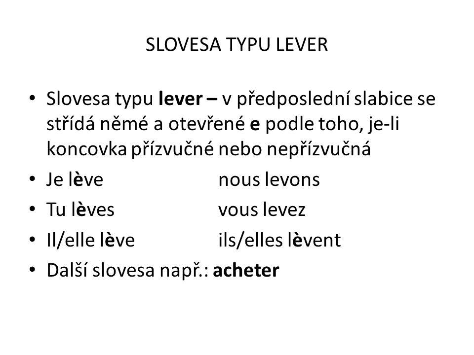 SLOVESA TYPU LEVER Slovesa typu lever – v předposlední slabice se střídá němé a otevřené e podle toho, je-li koncovka přízvučné nebo nepřízvučná.
